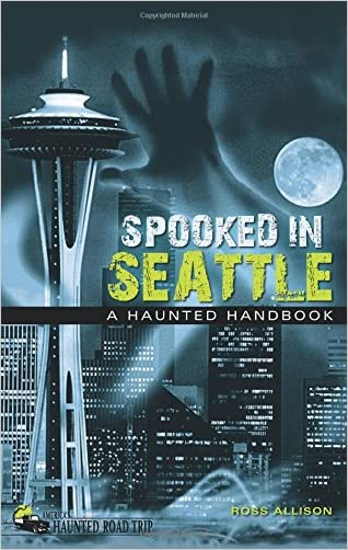 Spooked in Seattle: A Haunted Handbook (America's Haunted Road Trip)