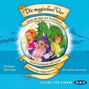 Die magischen Vier retten die Welt mit Muskelkraft, etwas Klebeband und einem Schlückchen Pfefferminztee (Die magischen Vier 3) Hörbuch