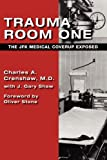 Trauma Room One: The JFK Medical Coverup Exposed by Charles A. CrenshawJ. Gary ShawOliver Stone (Introduction)