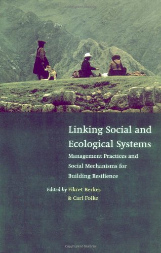Linking Social and Ecological Systems: Management Practices and Social Mechanisms for Building Resilience