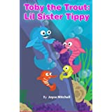 Toby the Trout: Lil Sister Tippy ~ Joyce Mitchell