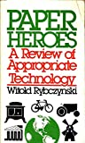 Paper heroes: A review of appropriate technology (0385143052) by Rybczynski, Witold