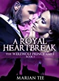 img - for A Royal Heartbreak (The Werewolf Prince And I, Book 2) book / textbook / text book