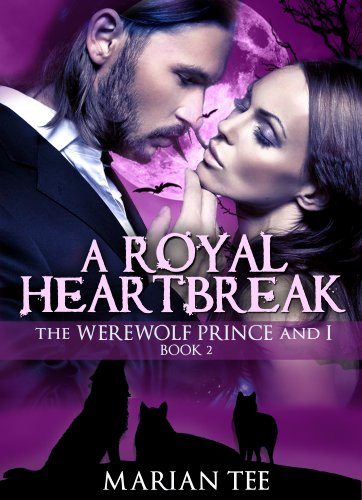 A Royal Heartbreak (The Werewolf Prince And I, Book 2) by Marian Tee