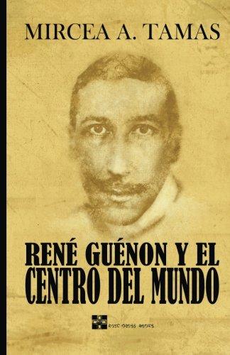 Rene Guenon y el Centro del Mundo  [Tamas, Mr Mircea A] (Tapa Blanda)