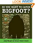 So You Want to Catch Bigfoot? (Judy M...