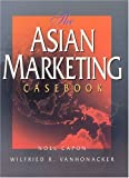 img - for The Asian Marketing Casebook by Capon Noel Vanhonacker Wilfried R. (1999-06-01) Paperback book / textbook / text book