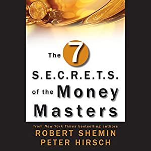 The Seven S.E.C.R.E.T.S. of the Money Masters | [Robert Shemin, Peter Hirsch]