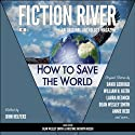 How to Save the World: Fiction River, #2 (       UNABRIDGED) by David Gerrold, William H. Keith, Kristine Kathryn Rusch, Dean Wesley Smith Narrated by Matthew Buchman, Jerimy Colbert, Kristine Rusch, Dean Smith