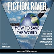 How to Save the World: Fiction River, #2 | David Gerrold, William H. Keith, Kristine Kathryn Rusch, Dean Wesley Smith