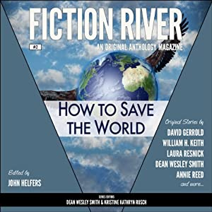 How to Save the World: Fiction River, #2 | [David Gerrold, William H. Keith, Kristine Kathryn Rusch, Dean Wesley Smith]