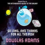 So Long and Thanks for All the Fish (       UNABRIDGED) by Douglas Adams Narrated by Martin Freeman