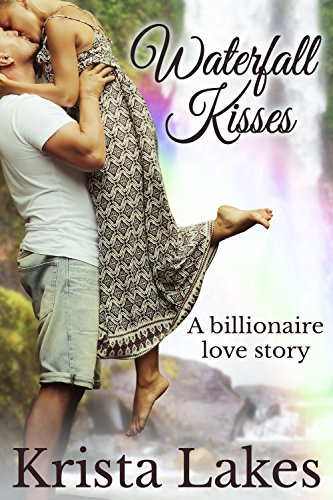 Krista Lakes - Waterfall Kisses: A Billionaire Love Story (The Kisses Series Book 8)