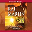 Against the Sun Audiobook by Kat Martin Narrated by Jack Garrett