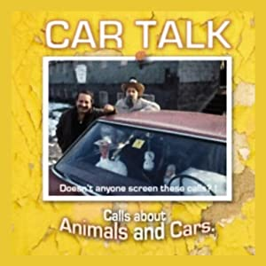 Car Talk: Calls About Animals and Cars | [Tom Magliozzi, Ray Magliozzi]