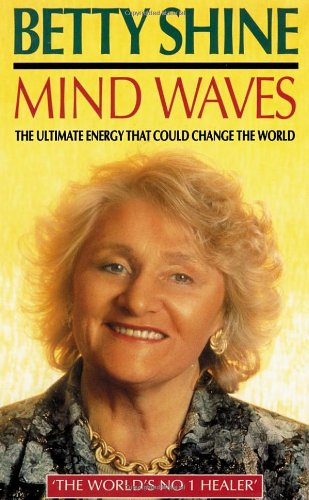 Mind Waves: The Ultimate Energy That Could Change the World, Betty Shine
