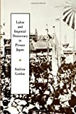 Labor and Imperial Democracy in Prewar Japan (Twentieth Century Japan: The Emergence of a World Power) (0520080912) by Gordon, Andrew