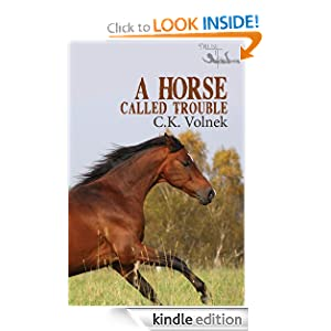 REE KINDLE BOOK: A Horse Called Trouble, by C.K. Volnek. Publisher: MuseItUp Publishing (December 16, 2011)