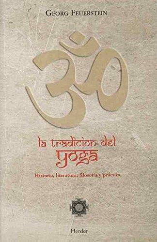 La Tradición Del Yoga. Historia, Literatura, Filosofía Y Práctica