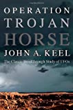 Operation Trojan Horse: The Classic Breakthrough Study of UFOs (1938398033) by Keel, John a.