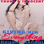 Giving Him Everything: Innocent Young Ladies, Book 3 | Rayann Kendal