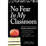 No Fear In My Classroom: A Teacher's Guide on How to Ease Student Concerns, Handle Parental Problems, Focus on Education and Gain Confidence in Yourselfby Frederick C Wootan