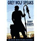 Grey Wolf Speaks: Poetry from the Modern Native American Perspective (Volume 1) ~ Danny Roberts