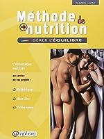 Méthode de Nutrition : Gérer l'équilibre - L'alimentation maîtrisée au service de vos projets : Esthétique, Bien-être, Performance