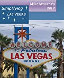 Simplifying Las Vegas 2012 (A Travel Guide for Everyone)