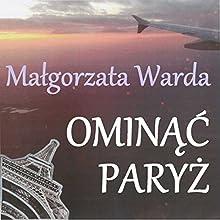 Ominac Paryz (       UNABRIDGED) by Malgorzata Warda Narrated by Alina Adamiec