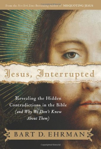 Jesus, Interrupted: Revealing the Hidden Contradictions in the Bible (And Why We Don