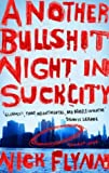 img - for By Nick Flynn - Another Bullshit Night in Suck City: A Memoir (8/18/05) book / textbook / text book
