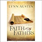Faith of My Fathers: Chronicles of the Kings (       UNABRIDGED) by Lynn Austin Narrated by Suzanne Toren