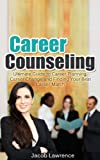 Career Counseling: Ultimate Guide to Career Planning, Career Change, and Finding Your Best Career Match (career, career change, career planning, career counseling, career match)