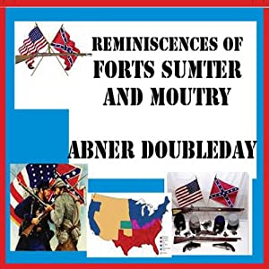 Reminiscences of Forts Sumter and Moultry | [Abner Doubleday]