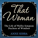 That Woman: The Life of Wallis Simpson, Duchess of Windsor Audiobook by Anne Sebba Narrated by Samantha Bond