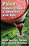 img - for Paleo Shakes, Frapp s & Smoothies with Kale: Quick and Easy Recipes for a Healthy Waistline book / textbook / text book