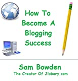 How to Become a Blogging Success