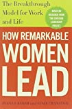 How Remarkable Women Lead: The Breakthrough Model for Work and Life by Barsh, Joanna, Cranston, Susie, Lewis, Geoffrey (2011) Paperback
