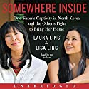 Somewhere Inside Audiobook by Laura Ling, Lisa Ling Narrated by Laura Ling, Lisa Ling