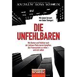 """Die Unfehlbaren: Wie Banker und Politiker nach der Lehman-Pleite darum k�mpften, das Finanzsystem zu retten - und sich selbstvon """"Andrew Ross Sorkin"""""""