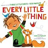 Every Little Thing: Based on the song 'Three Little Birds' by Bob Marley by Marley, Bob, Marley, Cedella (9/12...