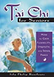 T'Ai Chi for Seniors: How to Gain Flexibility, Strength, and Inner Peace