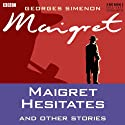 Maigret Hesitates and Other Stories (Dramatised)  by Georges Simenon Narrated by Maurice Denham, Michael Gough