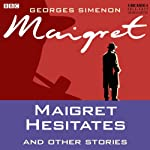 Maigret Hesitates and Other Stories (Dramatised) | Georges Simenon