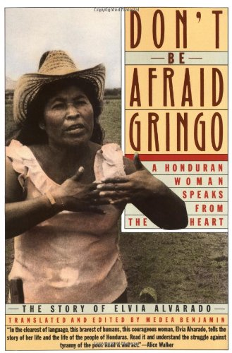 Don't Be Afraid, Gringo: A Honduran Woman Speaks From The...
