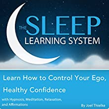 Learn How to Control Your Ego, Healthy Confidence with Hypnosis, Meditation, Relaxation, and Affirmations: The Sleep Learning System  by Joel Thielke Narrated by Joel Thielke