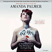 The Art of Asking: How I Learned to Stop Worrying and Let People Help | [Amanda Palmer, Brené Brown (foreword)]
