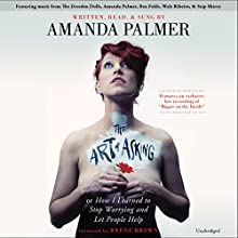 The Art of Asking: How I Learned to Stop Worrying and Let People Help (       UNABRIDGED) by Amanda Palmer, Brené Brown (foreword) Narrated by Amanda Palmer