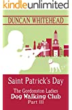 Saint Patrick's Day - The Gordonston Ladies Dog Walking Club Part III: A Quirky International Mystery Thriller (English Edition)